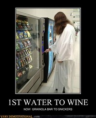 1ST WATER TO WINE (Chikkenburger) Tags: posters memes demotivational cheezburger workharder memebase verydemotivational notsmarter chikkenburger