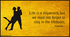Daily Inspirational Quotes From InspirationalQuotes.Club (inspirationalquotesclub) Tags: life shipwreck sing voltaire lifeboats