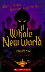A Whole New World: a Twisted Tale (Vernon Barford School Library) Tags: 9781338036886 lizbraswell liz braswell twistedtales 1 one 1st first aladdin jafar genie genies magic supernatural fantasyfiction fantasy fiction princesses royalty revolutions revolution classicretellings classicretelling youngadult youngadultfiction ya vernon barford library libraries new recent book books read reading reads junior high middle vernonbarford fictional novel novels paperback paperbacks softcover softcovers covers cover bookcover bookcovers twistedtale