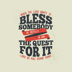QuoteoftheDay 'When the Lord wants to bless somebody, he instills in him the quest for it.' - Lord Ra Riaz Gohar Shahi (henryjohn2018) Tags: typography peace god faith think perspective quotes reality spirituality enlightenment consciousness blessed photooftheday picoftheday goodvibes mindset mindful realization bethechange inspiringwords realtalk inspirationalquotes higherconsciousness inspiringquotes goharshahi instagood lordrariaz qotdquote