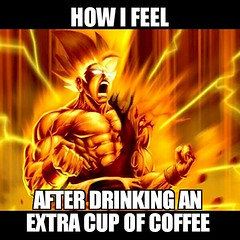 How I Feel Goku (dylan.unknown5150) Tags: cup coffee high energy feel drinking an meme angry after how euphoria caffeine extra goku stimulant energized stimulation i