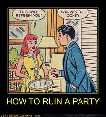 HOW TO RUIN A PARTY (Chikkenburger) Tags: posters memes demotivational cheezburger workharder memebase verydemotivational notsmarter chikkenburger