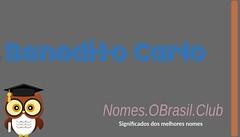 O SIGNIFICADO DO NOME BENEDITO CARLO (Nomes.oBrasil.Club) Tags: significado do nome benedito carlo