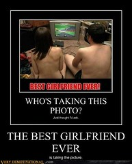 THE BEST GIRLFRIEND EVER (Chikkenburger) Tags: posters memes demotivational cheezburger workharder memebase verydemotivational notsmarter chikkenburger