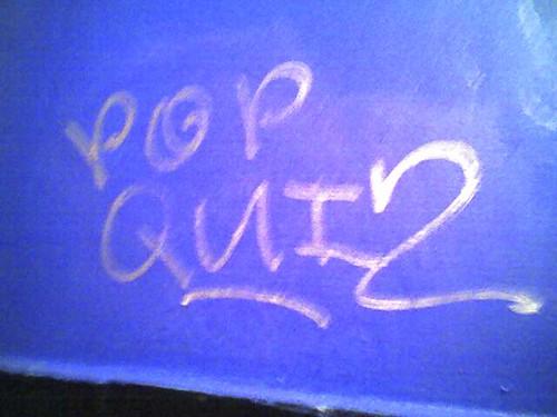 Pop Quiz!