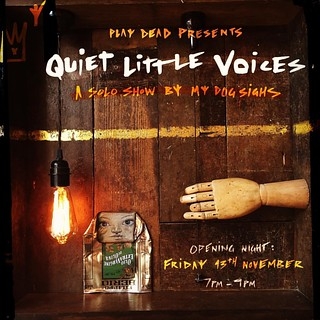 Quiet little voices  A solo exhibition by Portsmouth based street/urban artist My Dog Sighs.   With an opening on Friday 13th in a gallery called @playdeadstudio and  opposite a graveyard, it seemed obvious for My Dog Sighs to explore a slightly darker si