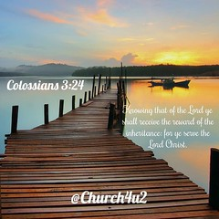"""Colossians 3-24 """"Knowing that of the Lord ye shall receive the reward of the inheritance: for ye serve the Lord Christ."""" (@CHURCH4U2) Tags: bible verse pic"""