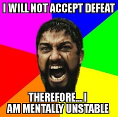 Spartacf (dylan.unknown5150) Tags: am meme will goals therefore insanity sparta accept defeat determination unstable mentally i