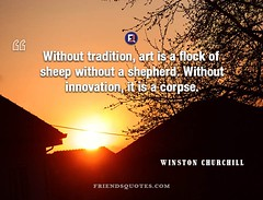 Winston Churchill Quote Without tradition art (Friends Quotes) Tags: art churchill corpse english flock innovation popularauthor sheep shepherd statesman tradition winstonchurchill without