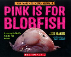 Pink is for Blobfish:  Discovering the World's Perfectly Pink Animals (Vernon Barford School Library) Tags: jesskeating jess keating daviddegrand david degrand pink hue hues color colour colors colours coloration colouration animal animals lightred nature vernon barford library libraries new recent book books read reading reads junior high middle school vernonbarford nonfiction paperback paperbacks softcover softcovers covers cover bookcover bookcovers 9781338132014