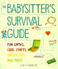 The Babysitter's Survival Guide:  Fun Games, Cool Crafts, Safety Tips, and More! (Vernon Barford School Library) Tags: jilldchassé jill d chassé chasse jilldchasse babysitting babysitters children handbooks childcare child sitter sitting games activities vernon barford library libraries new recent book books read reading reads junior high middle vernonbarford fiction fictional novel novels paperback paperbacks softcover softcovers covers cover bookcover bookcovers 9781454923183