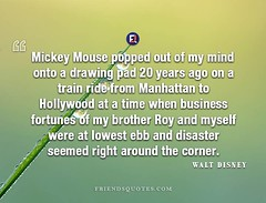 Walt Disney Quote Mickey Mouse popped (Friends Quotes) Tags: 20 american brother business cartoonist corner disaster disney drawing ebb fortunes hollywood lowest manhattan mickey mind mouse myself out pad popped popularauthor ride right roy time train waltdisney were when years