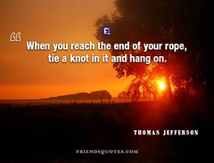 Thomas Jefferson Quote When reach rope (Friends Quotes) Tags: american hang jefferson knot on popularauthor president reach rope thomasjefferson tie when