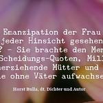 Die Emanzipation der Frau ist nicht jeder Hinsicht gesehen etwas Gutes - Zitat Horst Bulla thumbnail