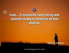 Khalil Gibran Quote Love surrounds being (Friends Quotes) Tags: be being embrace extends gibran khalilgibran love poet popularauthor shall slowly surrounds