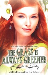 The Grass is Always Greener (Vernon Barford School Library) Tags: jencalonita jen calonita belles 3 three third series realisticfiction realistic fiction domesticfiction familylife families northcarolina sisters siblings socialclasses youngadult youngadultfiction ya vernon barford library libraries new recent book books read reading reads junior high middle vernonbarford fictional novel novels paperback paperbacks softcover softcovers covers cover bookcover bookcovers 9780316091091
