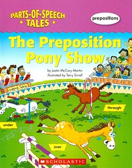 The Preposition Pony Show (Vernon Barford School Library) Tags: justinmccorymartin justin mccory martin terrysirrell terry sirrell partsofspeechtales partsofspeech tales prepositions englishlanguage grammar english language humor humourous humour ponies pony horses animals readinglevel grade3 rl3 quick read reads quickread quickreads qr vernon barford library libraries new recent book books reading junior high middle school vernonbarford nonfiction paperback paperbacks softcover softcovers covers cover bookcover bookcovers 9780545056281