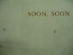soon, soon