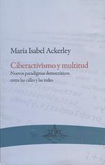 """Portada """"Ciberactivismo y multitud. Nuevos paradigmas democráticos entre las calles y las redes"""" - María Isabel Ackerley (Argentina)"""