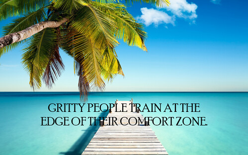 """Gritty people train at the edge of their comfort zone."""