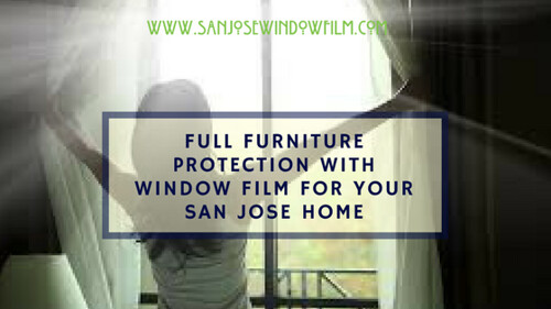 Full Furniture Protection With Window Film For Your San Jose Home