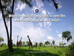 Winston Churchill Quote When war giants (Friends Quotes) Tags: begin churchill english giants over popularauthor pygmies statesman war wars when will winstonchurchill
