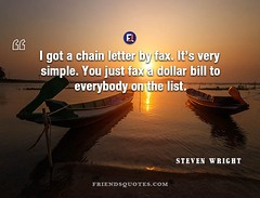 Steven Wright Quote got chain letter (Friends Quotes) Tags: american bill chain comedian dollar fax got letter list popularauthor simple stevenwright very wright