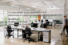 A vulnerability in an organization's IoT microcosm is a taunt to exploit by malicious hackers (crystallinelamp) Tags: internetofthings bigdata iiot ioe tech cybersecurity hacking security malware ransomware iot cybercrime databreaches