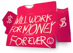 Will Work For Money For Ever