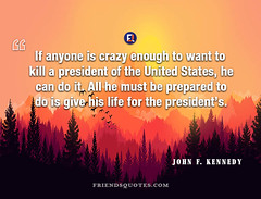 John F. Kennedy Quote If crazy enough (Friends Quotes) Tags: american be can crazy enough give if johnfkennedy kennedy kill life lifequotes must popularauthor prepared president s states united want