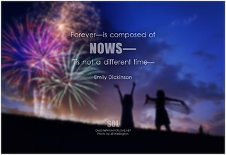 Emily Dickinson Forever—is composed of nows—'Tis not a different time—
