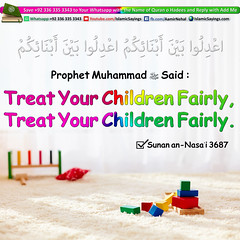 Treat-Your-Children-Fairly (aamirnehal) Tags: quran hadees hadith seerat prophet jesus moses book aamir nehal love peace quotes allah muhammad islam zakat hajj flower gift sin virtue punish punishment teaching brotherhood parents respect equality knowledge verse day judgement muslim majah dawud iman deen about son daughter brother sister hadithabout quranabout islamabout riba toheed namaz roza islamic sayings dua supplications invoke tooba forgive forgiveness mother father pray prayer tableegh jihad recite scholar bukhari tirmadhi