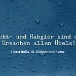 Macht- und Habgier sind die Ursachen allen Übels. - Zitat Horst Bulla thumbnail
