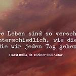 Unsere Leben sind so verschieden und unterschiedlich, wie die Wege die wir jeden Tag gehen. - Zitat Horst Bulla thumbnail