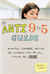 The Anti 9-to-5 Guide: Practical Career Advice for Women Who Think Outside the Cube