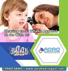 Hearing Loss; what's Age got to do with it??? (Adro Hearing Aid Centre) Tags: loud noises hair cell damage inner ear problem adro pallavaram best solution for hearing loss