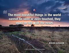 Helen Keller Quote most beautiful things (Friends Quotes) Tags: american author be beautiful cannot felt heart helenkeller keller most must popularauthor seen things touched with world