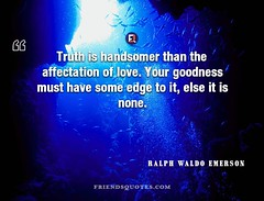 Ralph Waldo Emerson Quote Truth handsomer affectation (Friends Quotes) Tags: affectation american edge emerson goodness handsomer love lovequotes must none poet popularauthor ralphwaldoemerson romanticquotes truth