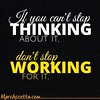If you can't stop THINKING ABOUT IT, DON'T STOP WORKING FOR IT. #allin #goforit #justdoit #workhard #mindovermatter #lifecoach #marcaccetta (Marc Accetta Seminars) Tags: allin goforit justdoit workhard mindovermatter lifecoach marcaccetta