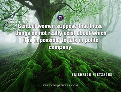 Friedrich Nietzsche Quote Genteel women suppose (Friends Quotes) Tags: company exist friedrichnietzsche genteel german impossible nietzsche philosopher polite popularauthor really suppose talk things those which women