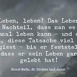 Das Leben, leben. - Das Leben hat den Nachteil, dass man es nur einmal leben kann - Zitat Horst Bulla thumbnail