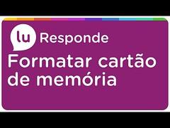Como formatar o cartão de memória - Lu Responde (portalminas) Tags: como formatar o cartão de memória lu responde