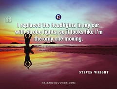 Steven Wright Quote replaced headlights car (Friends Quotes) Tags: american car comedian headlights lights like looks moving only popularauthor replaced stevenwright strobe with wright