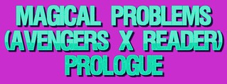 Magical Problems (Avengers X Reader) Prologue