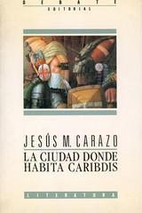 Jesús M. Carazo, La Ciudad donde habita Caribdis