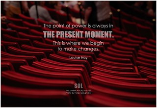 Louise Hay The point of power is always in the present moment. This is where we begin to make changes