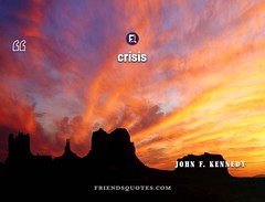John F. Kennedy Quote When written Chinese (Friends Quotes) Tags: american characters chinese composed crisis danger johnfkennedy kennedy opportunity other popularauthor president represents two when word written