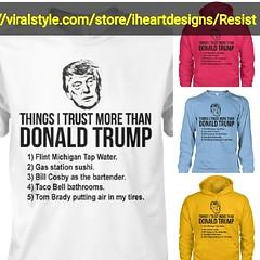 things i trust more than donald trump (The Resistance stuff) Tags: trump dumptrump fucktrump donaldtrump politics political humor meme memes dank satir share shop shopping fashion news
