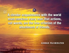 George Washington Quote right delayed right (Friends Quotes) Tags: acquaintance actions american attachment convince criterion friendquotes friends friendsquotes georgewashington man must popularauthor president slender true washington with words world
