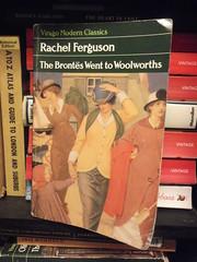 17th May 2018 (themostinept) Tags: rachelferguson thebronteswenttowoolworths novel fiction paperback book viragopress 1931 viragomodernclassics
